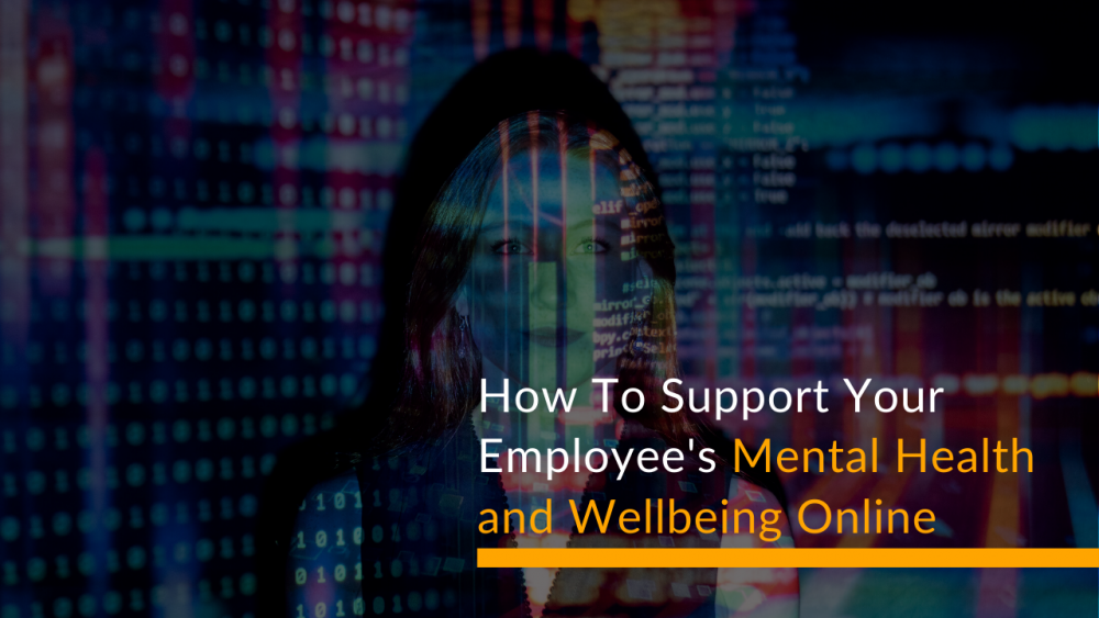 How To Support Your Employee's Mental Health and Wellbeing Online