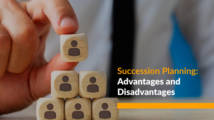 Advantages and Disadvantages of Succession Planning in HRM
